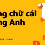 Bảng Chữ Cái Tiếng Anh (Đẩy Đủ Nhất)